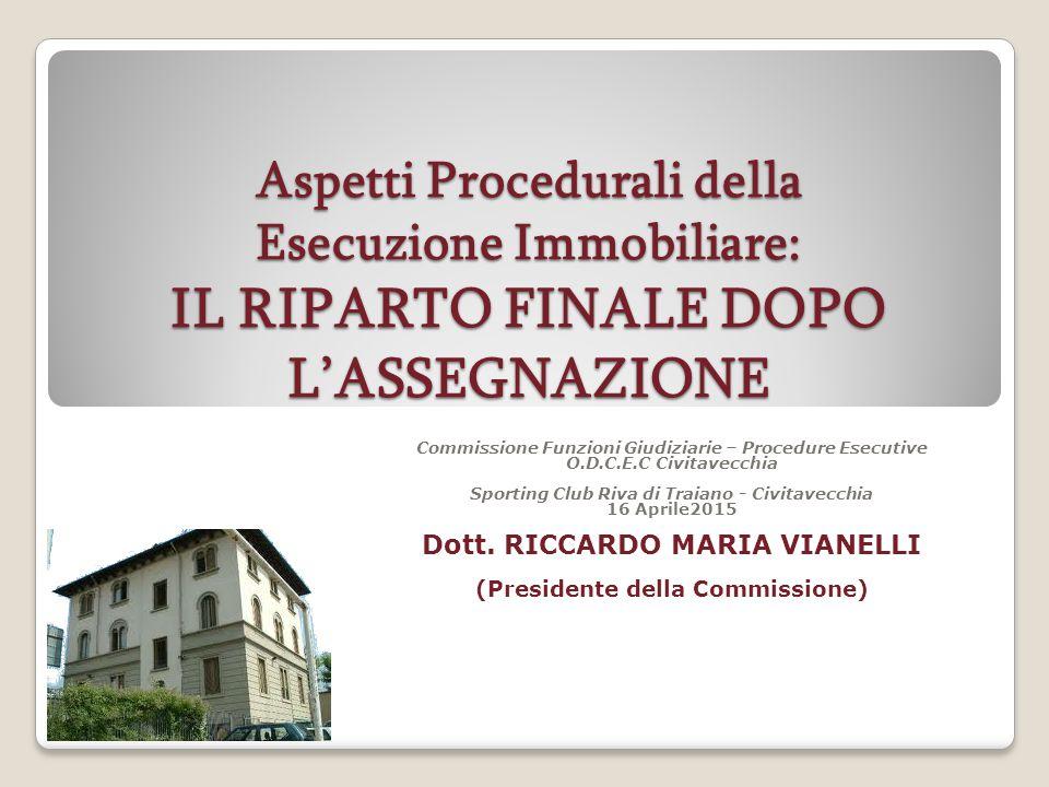 Aspetti Procedurali della Esecuzione Immobiliare: IL RIPARTO FINALE DOPO L'ASSEGNAZIONE Commissione Funzioni Giudiziarie – Procedure Esecutive O.D.C.E