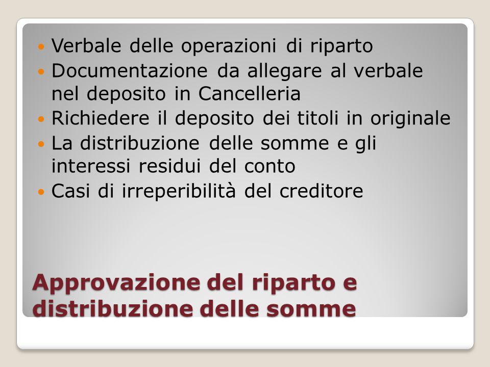 Approvazione del riparto e distribuzione delle somme Verbale delle operazioni di riparto Documentazione da allegare al verbale nel deposito in Cancell