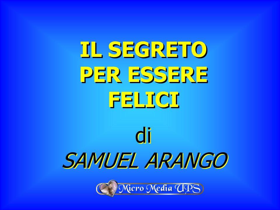 IL SEGRETO PER ESSERE FELICI di SAMUEL ARANGO di SAMUEL ARANGO