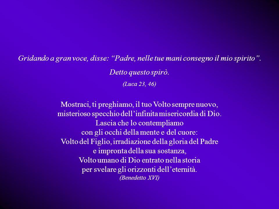 """Gridando a gran voce, disse: """"Padre, nelle tue mani consegno il mio spirito"""". Detto questo spirò. (Luca 23, 46) Mostraci, ti preghiamo, il tuo Volto s"""