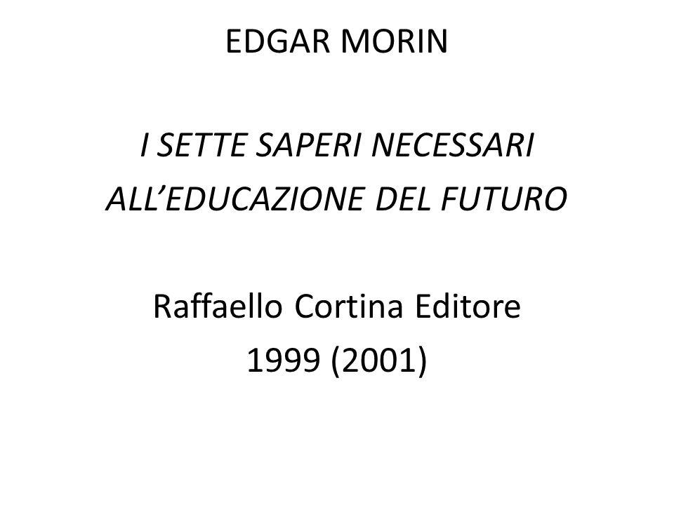 EDGAR MORIN I SETTE SAPERI NECESSARI ALL'EDUCAZIONE DEL FUTURO Raffaello Cortina Editore 1999 (2001)