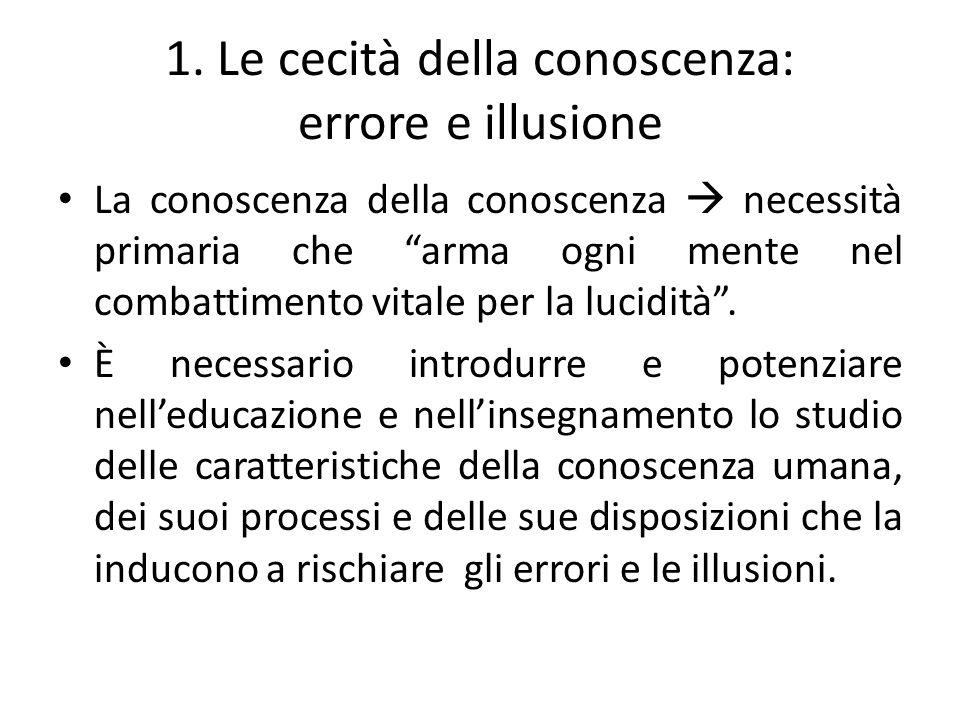 """1. Le cecità della conoscenza: errore e illusione La conoscenza della conoscenza  necessità primaria che """"arma ogni mente nel combattimento vitale pe"""