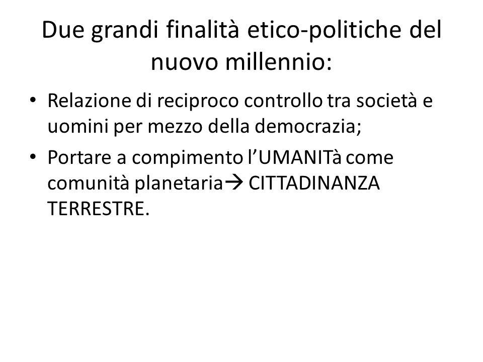 Due grandi finalità etico-politiche del nuovo millennio: Relazione di reciproco controllo tra società e uomini per mezzo della democrazia; Portare a c
