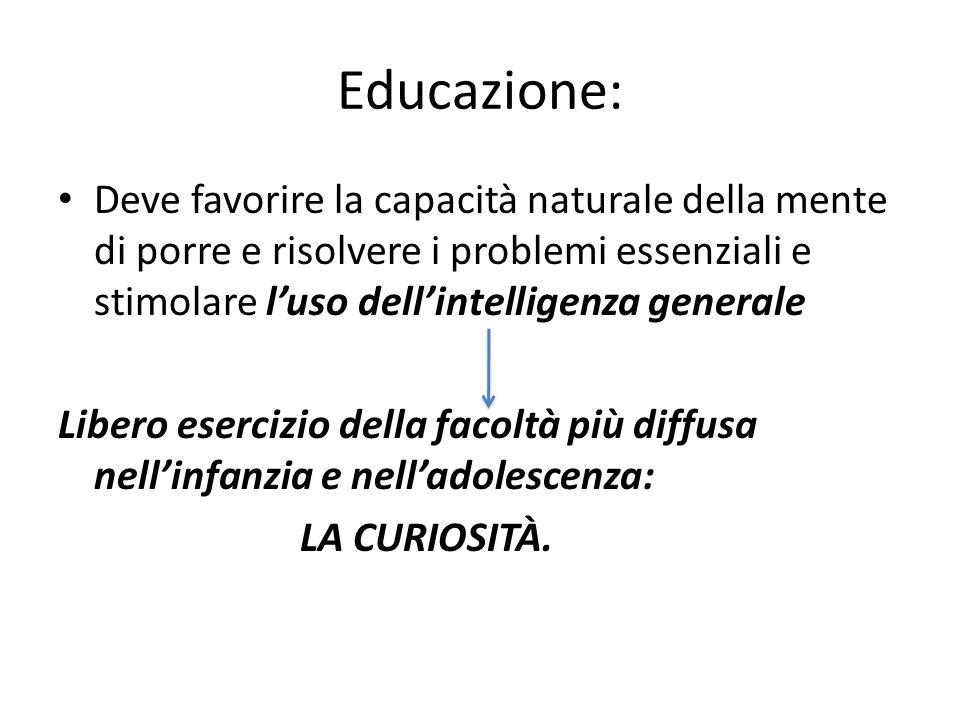 Educazione: Deve favorire la capacità naturale della mente di porre e risolvere i problemi essenziali e stimolare l'uso dell'intelligenza generale Lib