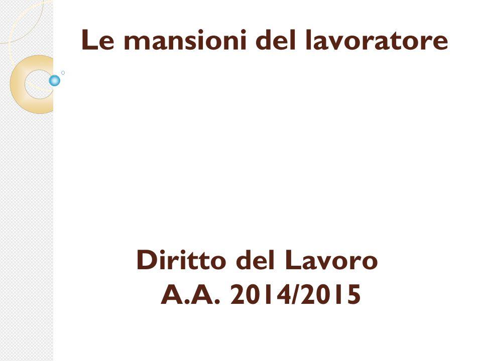 Le mansioni del lavoratore Diritto del Lavoro A.A. 2014/2015