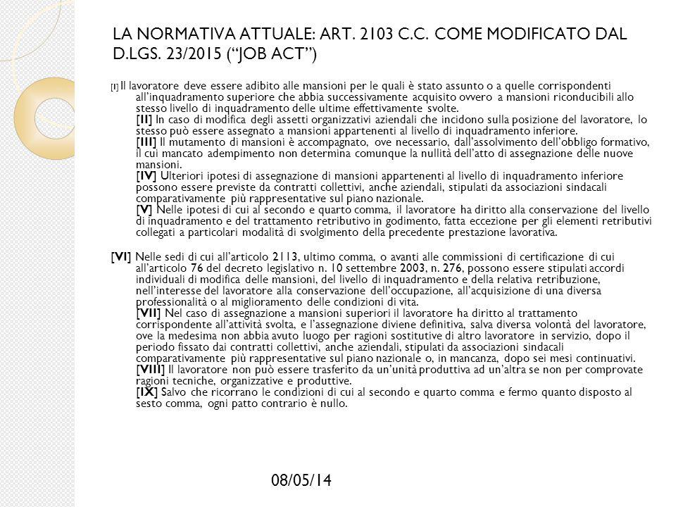 """08/05/14 LA NORMATIVA ATTUALE: ART. 2103 C.C. COME MODIFICATO DAL D.LGS. 23/2015 (""""JOB ACT"""") [I] Il lavoratore deve essere adibito alle mansioni per l"""