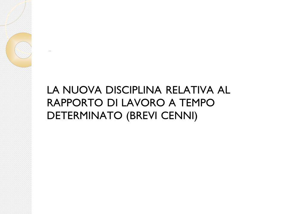 LA NUOVA DISCIPLINA RELATIVA AL RAPPORTO DI LAVORO A TEMPO DETERMINATO (BREVI CENNI)..