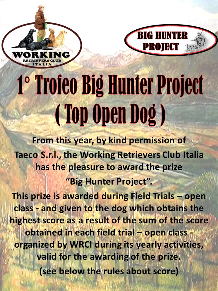 From this year, by kind permission of Taeco S.r.l., the Working Retrievers Club Italia has the pleasure to award the prize Big Hunter Project .
