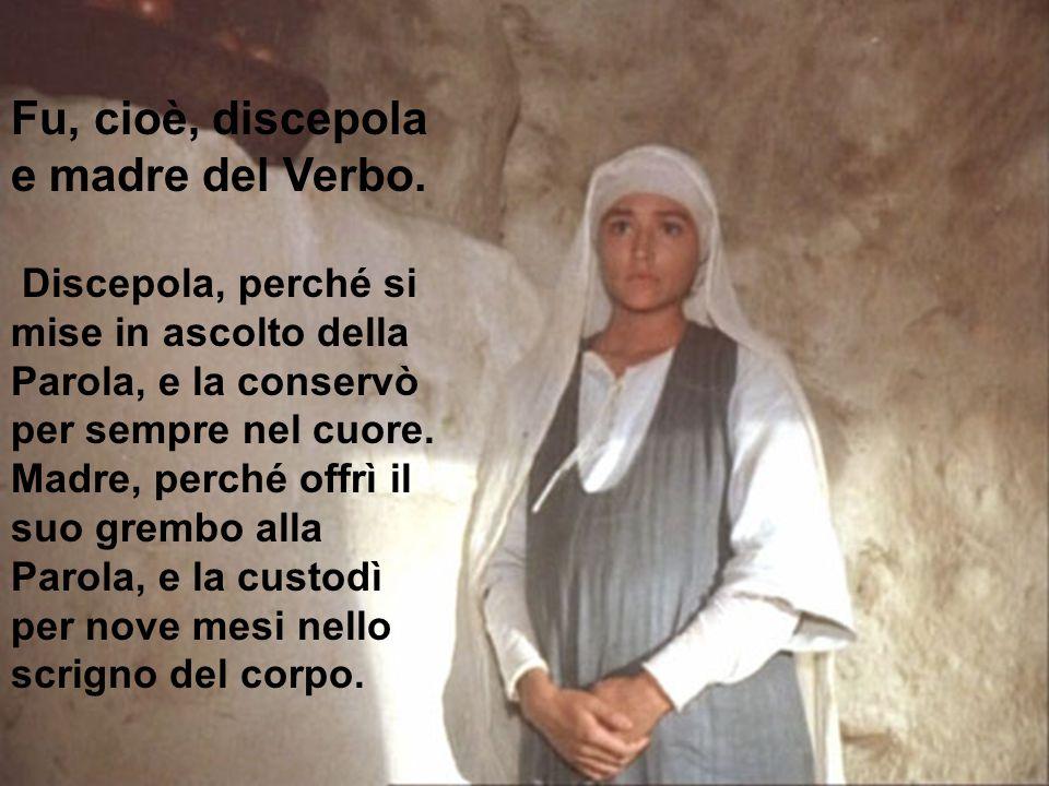 Fu, cioè, discepola e madre del Verbo. Discepola, perché si mise in ascolto della Parola, e la conservò per sempre nel cuore. Madre, perché offrì il s