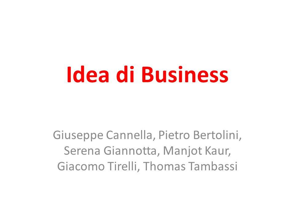 Idea di Business Giuseppe Cannella, Pietro Bertolini, Serena Giannotta, Manjot Kaur, Giacomo Tirelli, Thomas Tambassi