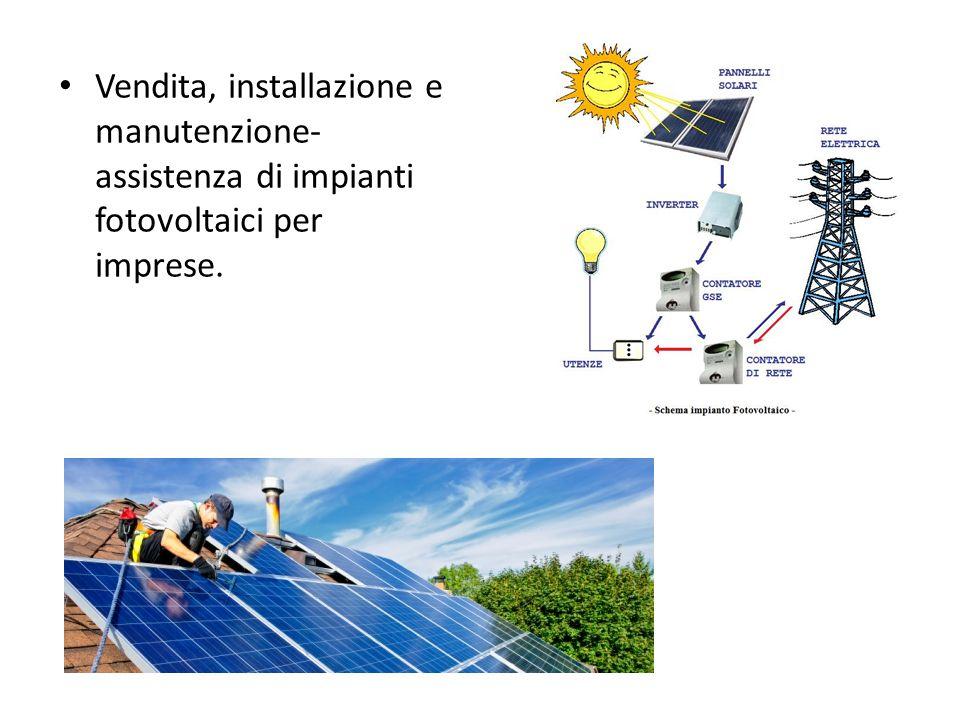 Vendita, installazione e manutenzione- assistenza di impianti fotovoltaici per imprese.