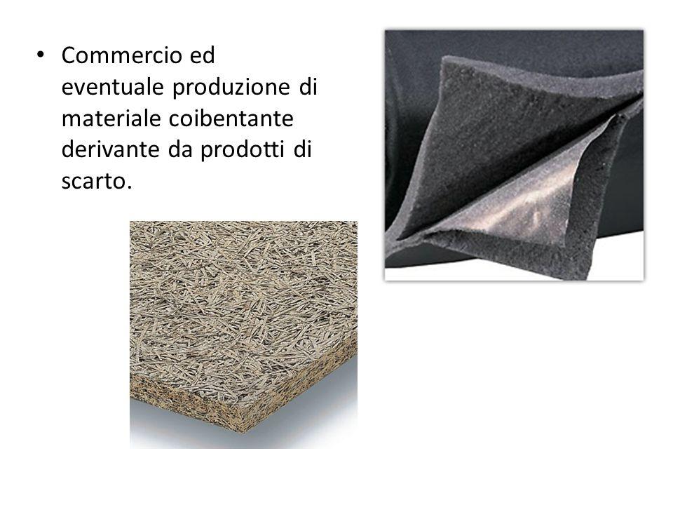 Commercio ed eventuale produzione di materiale coibentante derivante da prodotti di scarto.