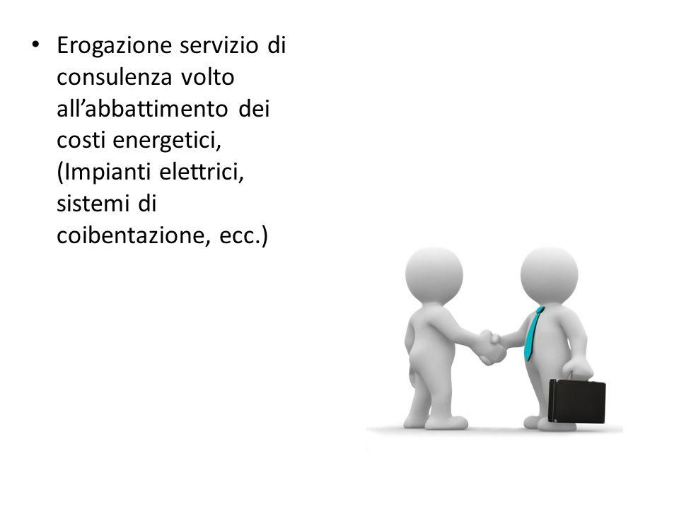 Erogazione servizio di consulenza volto all'abbattimento dei costi energetici, (Impianti elettrici, sistemi di coibentazione, ecc.)