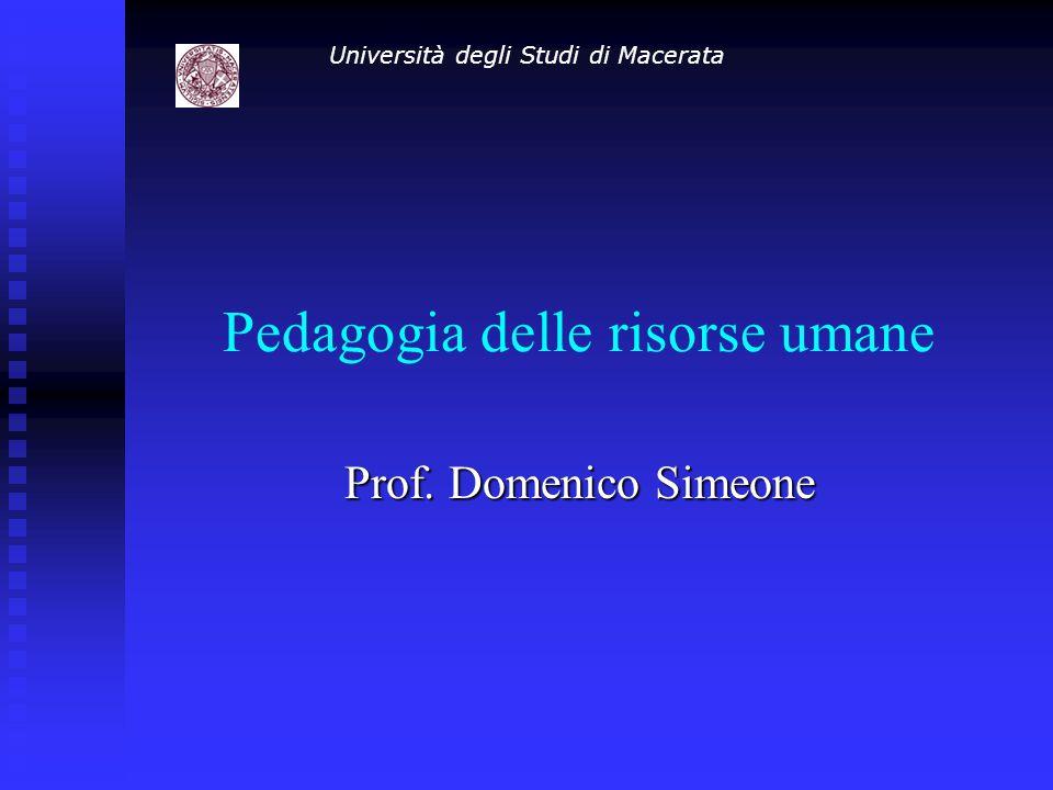 Pedagogia delle risorse umane Prof. Domenico Simeone Università degli Studi di Macerata