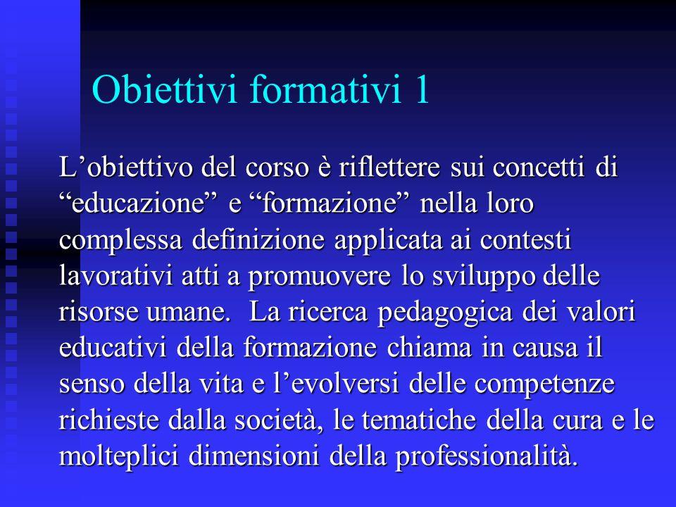 """Obiettivi formativi 1 L'obiettivo del corso è riflettere sui concetti di """"educazione"""" e """"formazione"""" nella loro complessa definizione applicata ai con"""