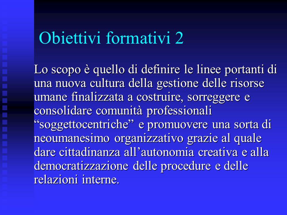 Obiettivi formativi 2 Lo scopo è quello di definire le linee portanti di una nuova cultura della gestione delle risorse umane finalizzata a costruire,