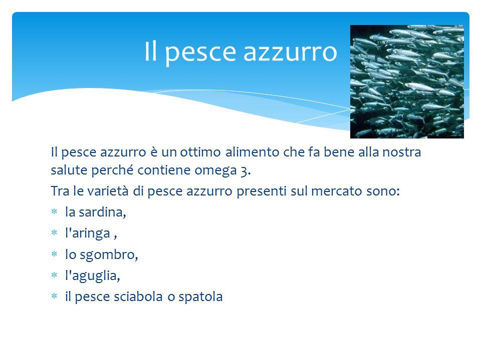 Il pesce azzurro è un ottimo alimento che fa bene alla nostra salute perché contiene omega 3. Tra le varietà di pesce azzurro presenti sul mercato son
