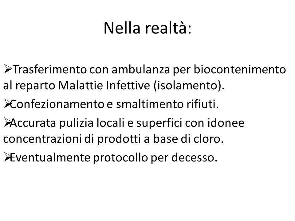 Nella realtà:  Trasferimento con ambulanza per biocontenimento al reparto Malattie Infettive (isolamento).