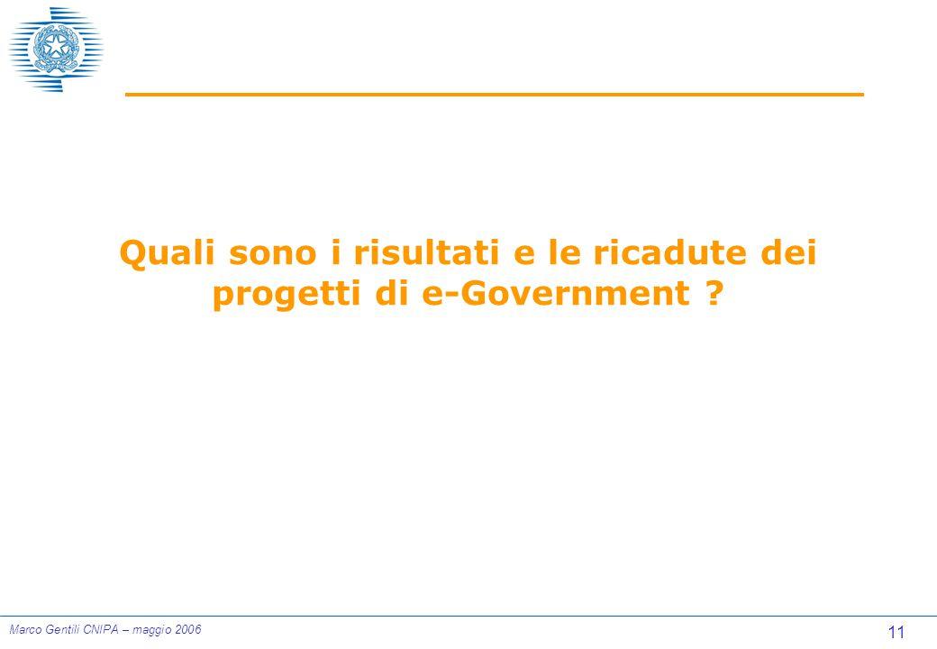11 Marco Gentili CNIPA – maggio 2006 Quali sono i risultati e le ricadute dei progetti di e-Government