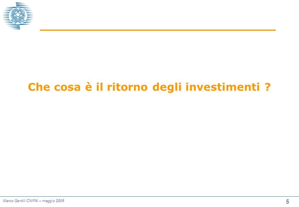 5 Marco Gentili CNIPA – maggio 2006 Che cosa è il ritorno degli investimenti