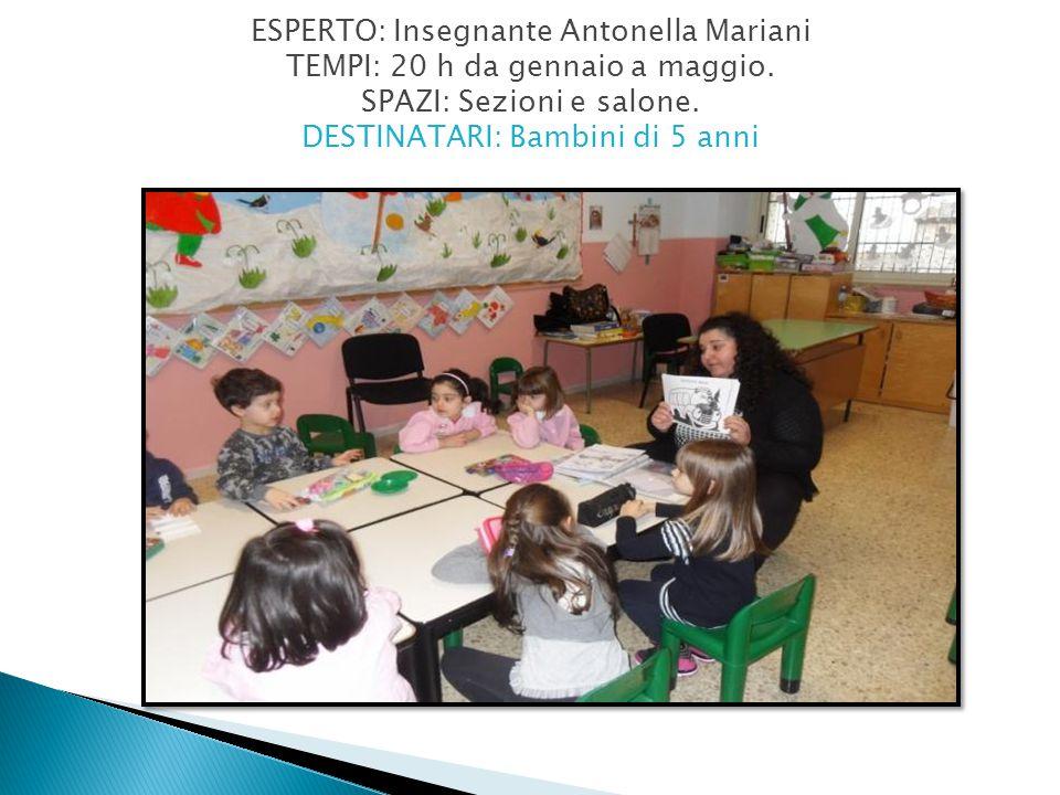 ESPERTO: Insegnante Antonella Mariani TEMPI: 20 h da gennaio a maggio.