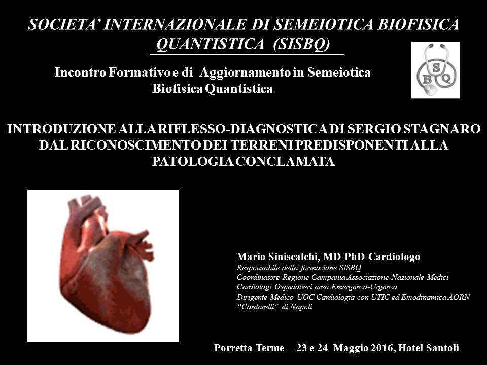 SOCIETA' INTERNAZIONALE DI SEMEIOTICA BIOFISICA QUANTISTICA (SISBQ) Mario Siniscalchi, MD-PhD-Cardiologo Responsabile della formazione SISBQ Coordinat