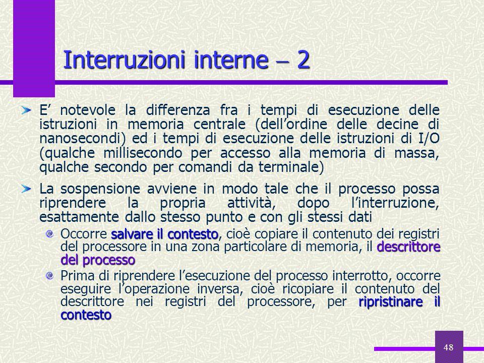 48 Interruzioni interne  2 E' notevole la differenza fra i tempi di esecuzione delle istruzioni in memoria centrale (dell'ordine delle decine di nano