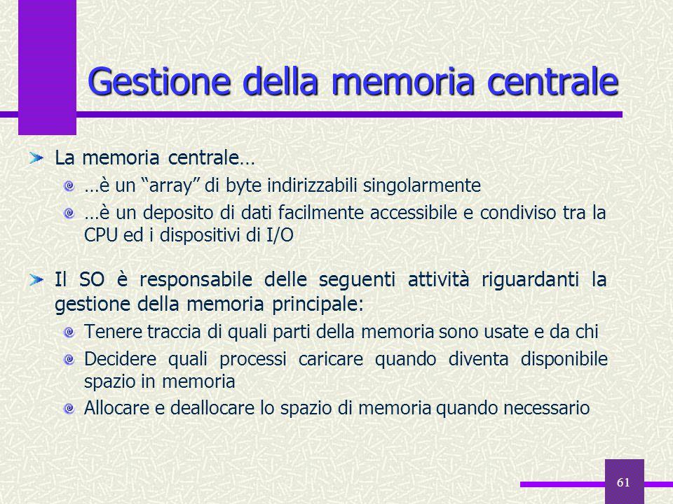 """61 Gestione della memoria centrale La memoria centrale… …è un """"array"""" di byte indirizzabili singolarmente …è un deposito di dati facilmente accessibil"""