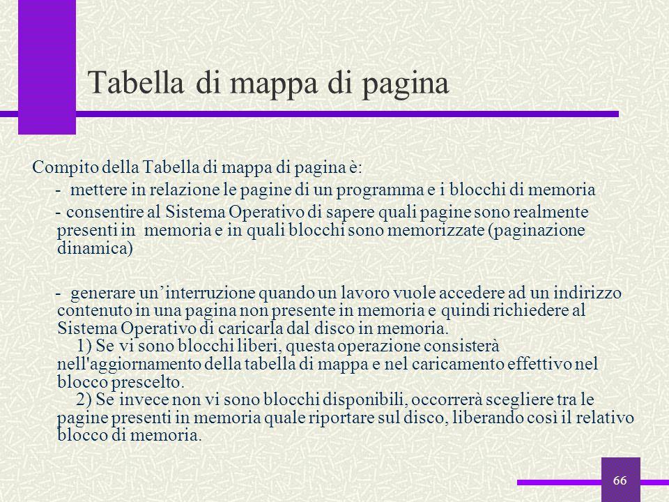 66 Tabella di mappa di pagina Compito della Tabella di mappa di pagina è: - mettere in relazione le pagine di un programma e i blocchi di memoria - co