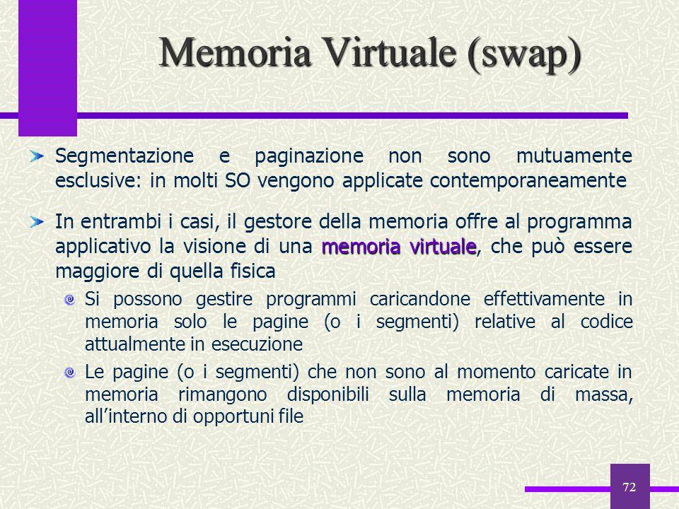 72 Segmentazione e paginazione non sono mutuamente esclusive: in molti SO vengono applicate contemporaneamente memoria virtuale In entrambi i casi, il