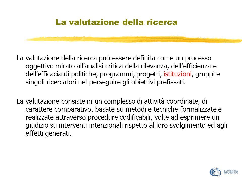La valutazione della ricerca La valutazione della ricerca può essere definita come un processo oggettivo mirato all'analisi critica della rilevanza, d