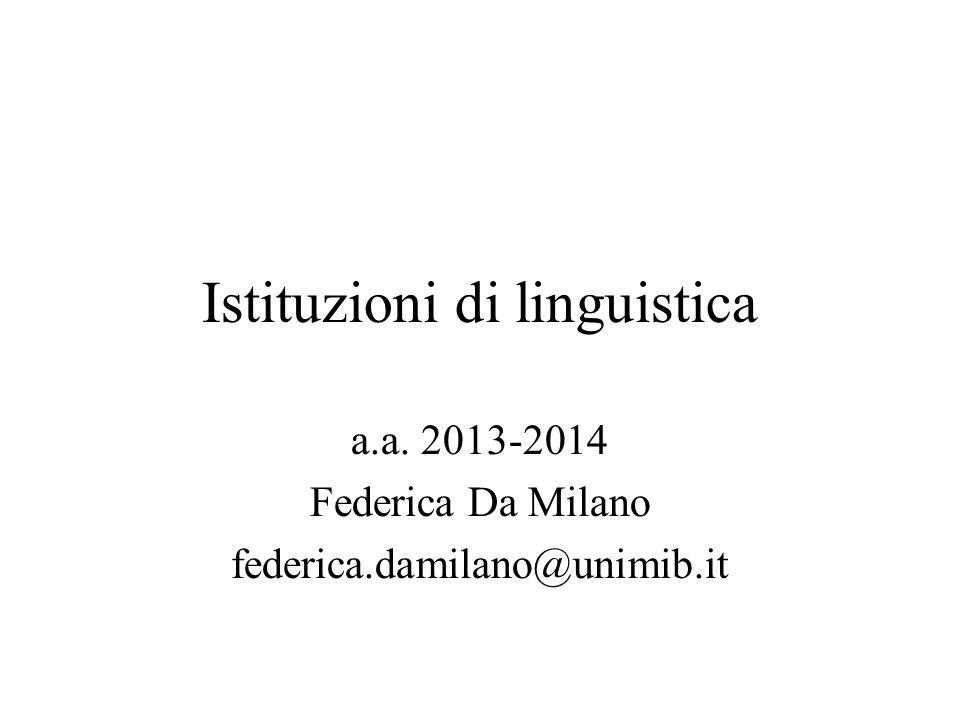 Istituzioni di linguistica a.a. 2013-2014 Federica Da Milano federica.damilano@unimib.it