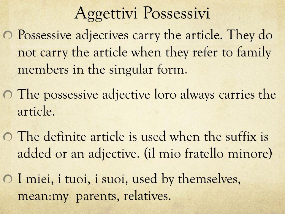 Aggettivi Possessivi Possessive adjectives carry the article.