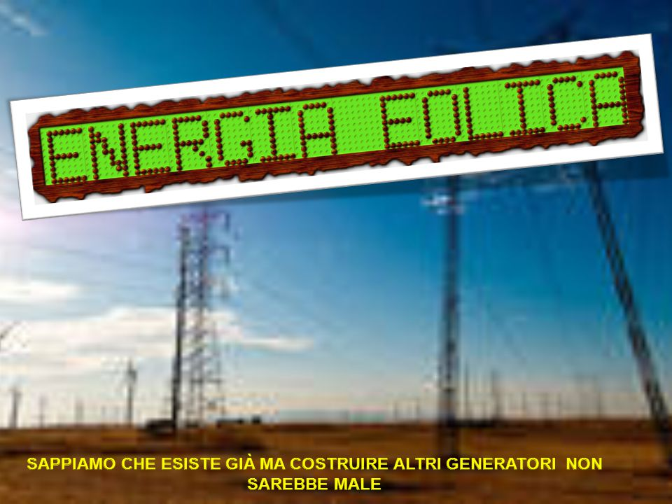 L energia eolica è il risultato della trasformazione dell energia cinetica del vento in energia meccanica o elettrica.