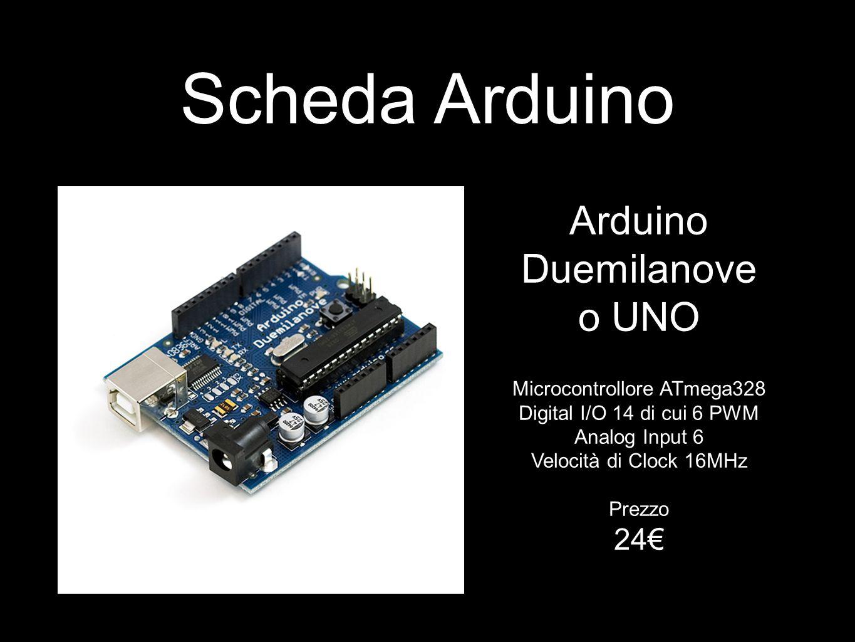 Arduino Duemilanove o UNO Microcontrollore ATmega328 Digital I/O 14 di cui 6 PWM Analog Input 6 Velocità di Clock 16MHz Prezzo 24€ Scheda Arduino