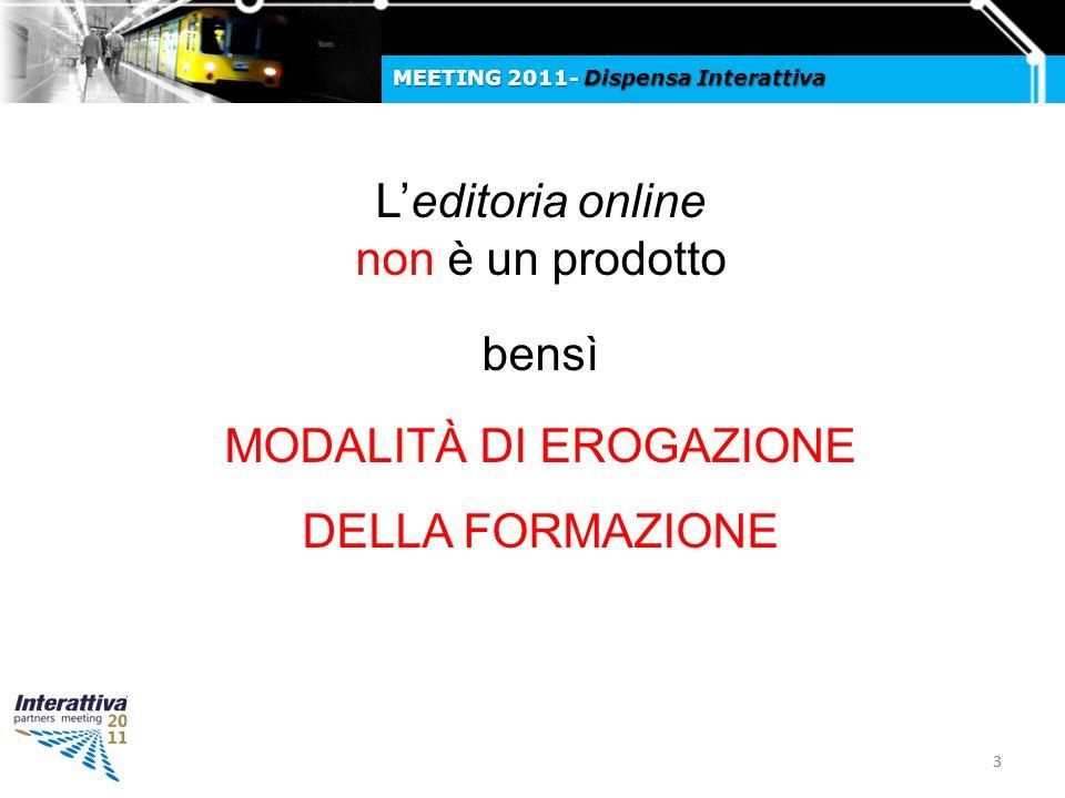 33 MEETING 2011- Dispensa Interattiva L'editoria online non è un prodotto bensì MODALITÀ DI EROGAZIONE DELLA FORMAZIONE