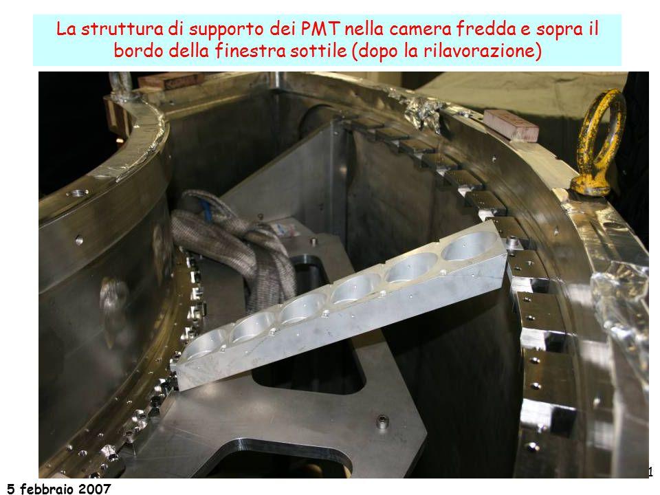 5 febbraio 2007 11 La struttura di supporto dei PMT nella camera fredda e sopra il bordo della finestra sottile (dopo la rilavorazione)