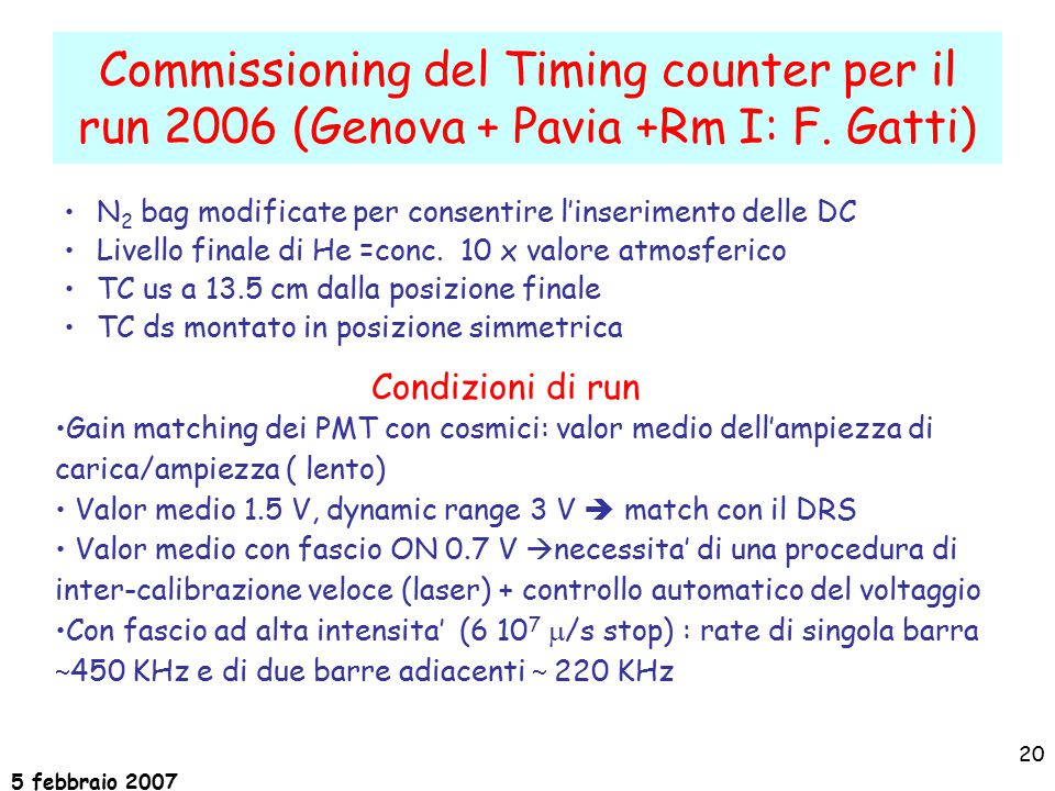 5 febbraio 2007 20 Commissioning del Timing counter per il run 2006 (Genova + Pavia +Rm I: F.