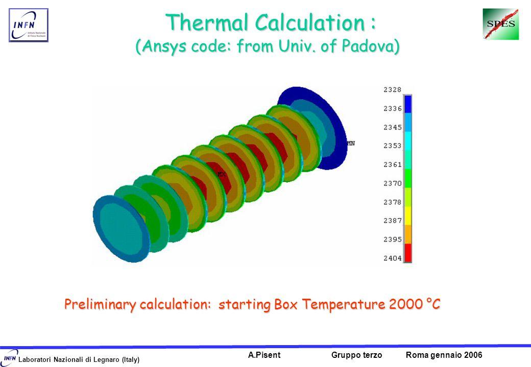 Laboratori Nazionali di Legnaro (Italy) A.Pisent Gruppo terzo Roma gennaio 2006 Thermal Calculation : Thermal Calculation : (Ansys code: from Univ.