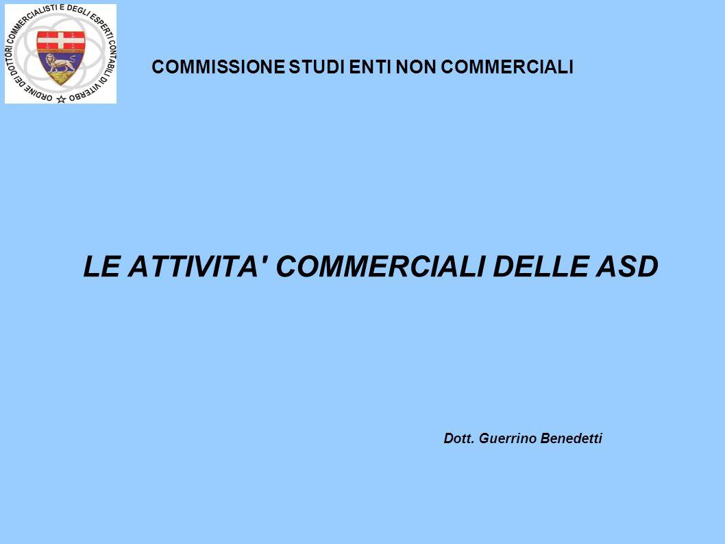 COMMISSIONE STUDI ENTI NON COMMERCIALI LE ATTIVITA COMMERCIALI DELLE ASD Dott. Guerrino Benedetti