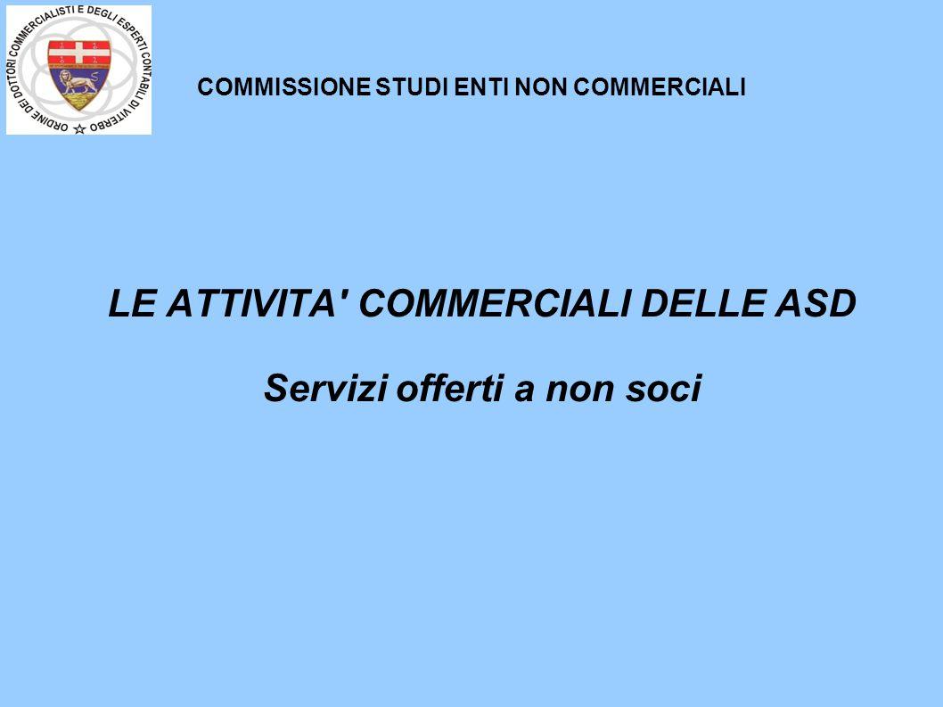 COMMISSIONE STUDI ENTI NON COMMERCIALI LE ATTIVITA' COMMERCIALI DELLE ASD Servizi offerti a non soci