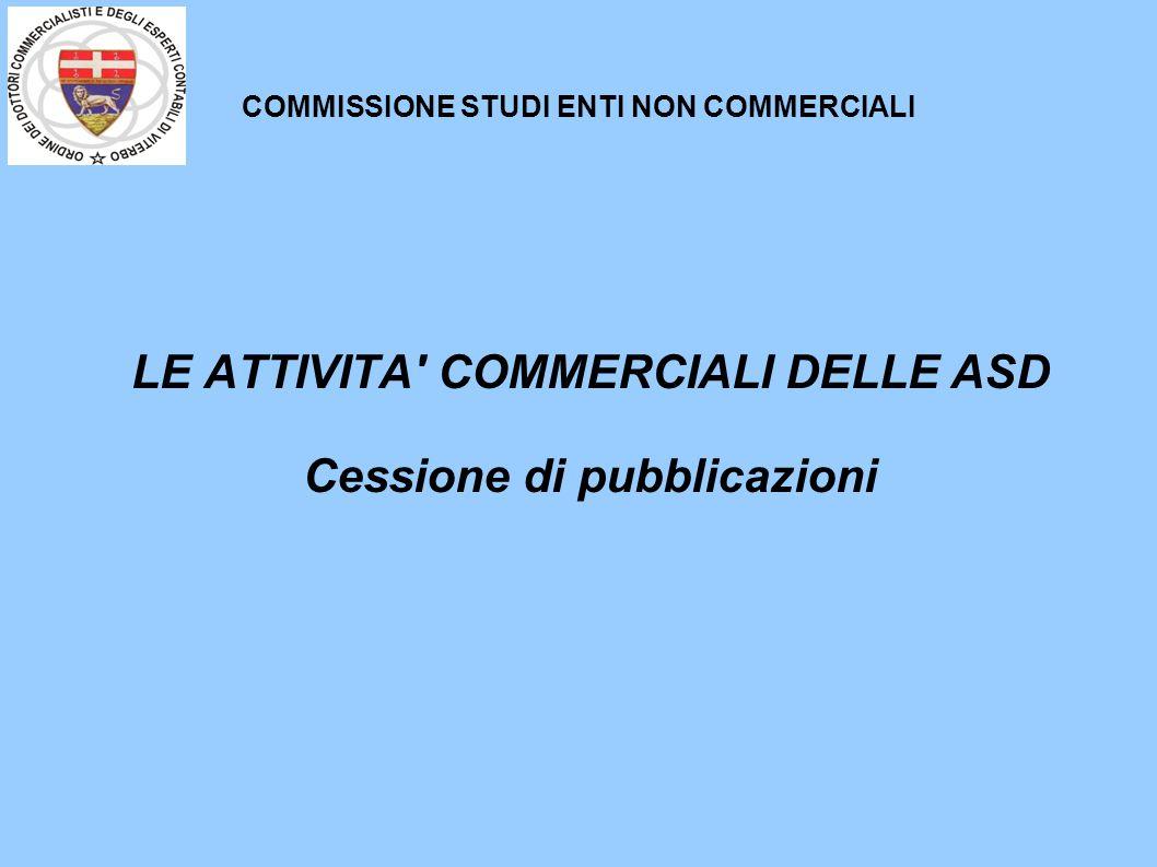 COMMISSIONE STUDI ENTI NON COMMERCIALI LE ATTIVITA' COMMERCIALI DELLE ASD Cessione di pubblicazioni