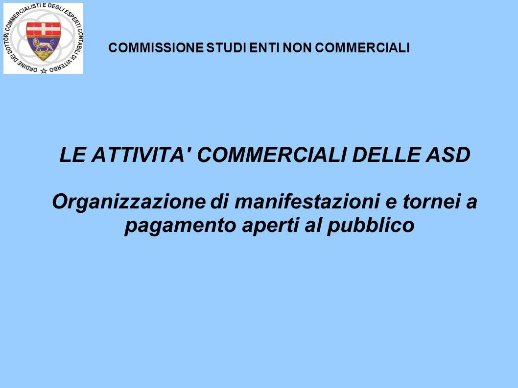 COMMISSIONE STUDI ENTI NON COMMERCIALI LE ATTIVITA COMMERCIALI DELLE ASD Organizzazione di manifestazioni e tornei a pagamento aperti al pubblico