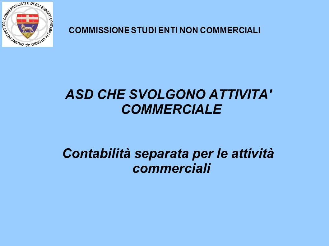 COMMISSIONE STUDI ENTI NON COMMERCIALI ASD CHE SVOLGONO ATTIVITA COMMERCIALE Contabilità separata per le attività commerciali