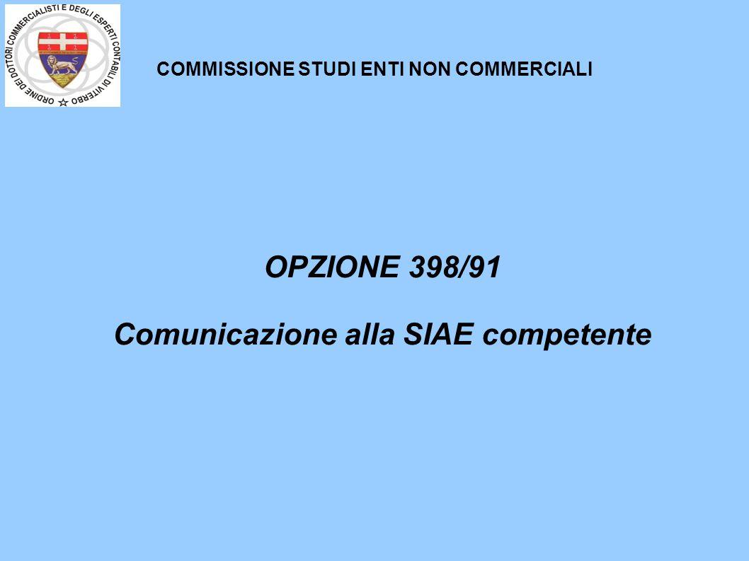 COMMISSIONE STUDI ENTI NON COMMERCIALI OPZIONE 398/91 Comunicazione alla SIAE competente