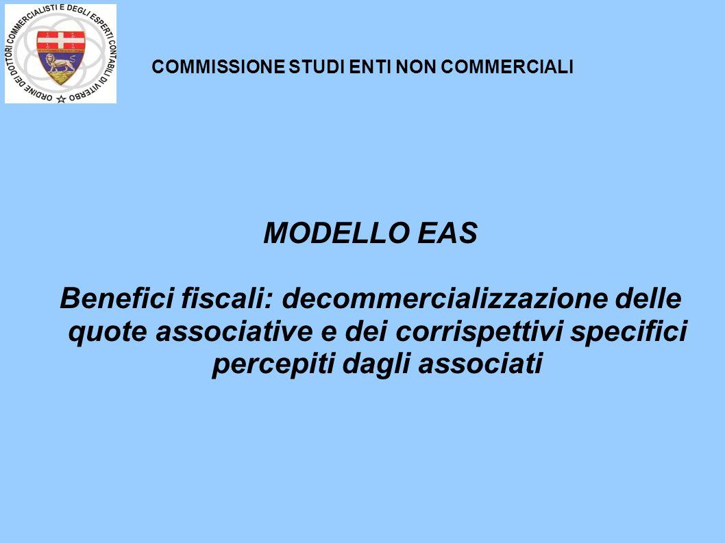 COMMISSIONE STUDI ENTI NON COMMERCIALI MODELLO EAS Benefici fiscali: decommercializzazione delle quote associative e dei corrispettivi specifici percepiti dagli associati