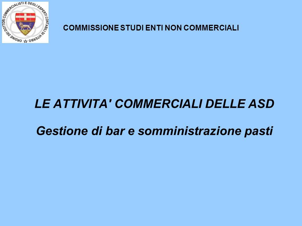 COMMISSIONE STUDI ENTI NON COMMERCIALI LE ATTIVITA' COMMERCIALI DELLE ASD Gestione di bar e somministrazione pasti