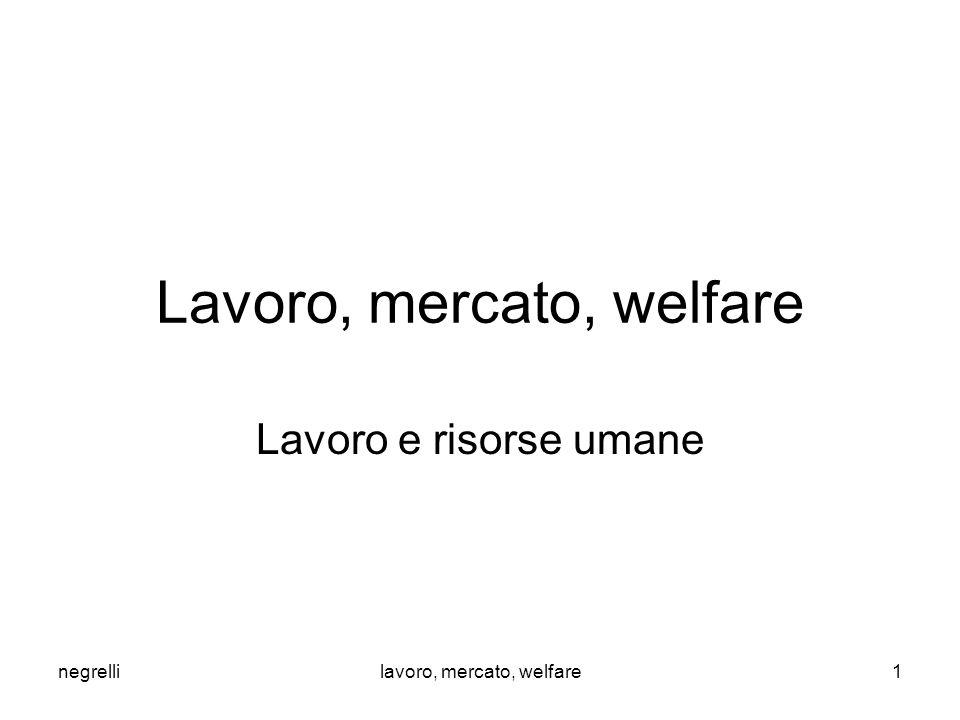 Lavoro, mercato, welfare Lavoro e risorse umane negrellilavoro, mercato, welfare1