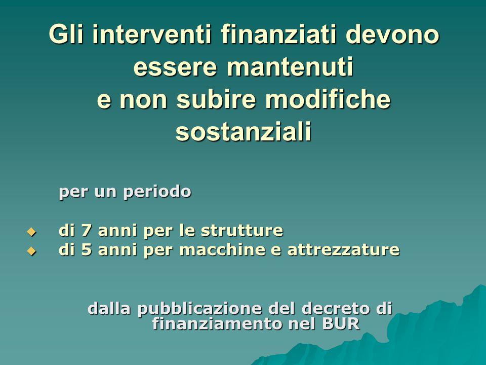 Gli interventi finanziati devono essere mantenuti e non subire modifiche sostanziali per un periodo  di 7 anni per le strutture  di 5 anni per macchine e attrezzature dalla pubblicazione del decreto di finanziamento nel BUR