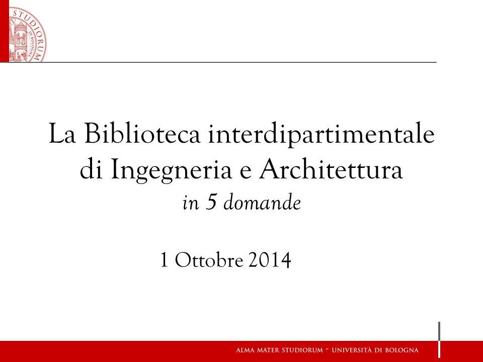 La Biblioteca interdipartimentale di Ingegneria e Architettura in 5 domande 1 Ottobre 2014